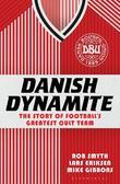 Danish Dynamite: The Story of Football S Greatest Cult Team