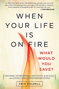 When Your Life Is on Fire: Thirteen Extraordinary People Answer One Simple Question