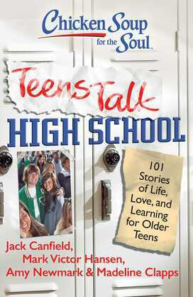 Chicken Soup for the Soul: Teens Talk High School: 101 Stories of Life, Love, and Learning for Older Teens
