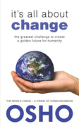 It's All About Change: The Greatest Challenge to Create a Golden Future for Humanity