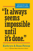 """It Always Seems Impossible Until It's Done."": Motivation for Dreamers & Doers"