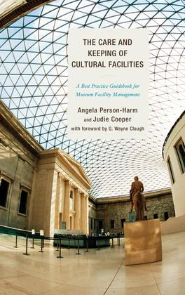 The Care and Keeping of Cultural Facilities: A Best Practice Guidebook for Museum Facility Management