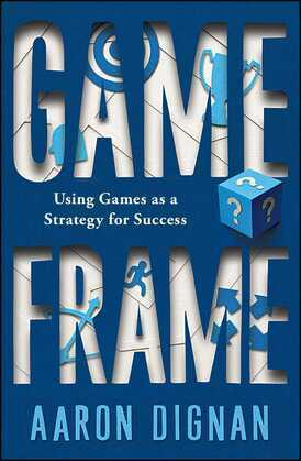 Game Frame: Using Games as a Strategy for Success