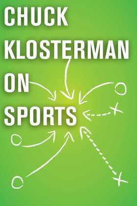 Chuck Klosterman on Sports