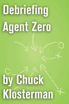 Debriefing Agent Zero: An Essay from Chuck Klosterman IV