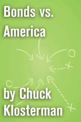 Bonds vs. America: An Essay from Chuck Klosterman IV