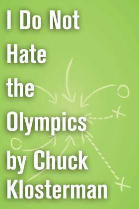 I Do Not Hate the Olympics: An Essay from Chuck Klosterman IV