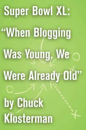 """Super Bowl XL: """"When Blogging Was Young, We Were Already Old"""": A Previously Published Essay"""