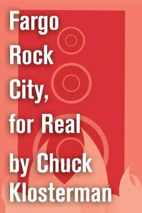 Fargo Rock City, for Real: An Essay from Chuck Klosterman IV