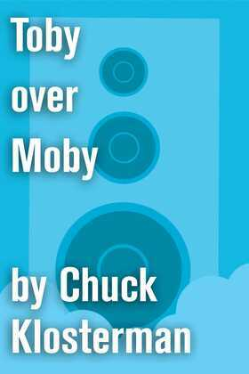 Toby over Moby: An Essay from Sex, Drugs, and Cocoa Puffs