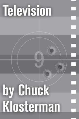 Television: An Essay from Chuck Klosterman IV