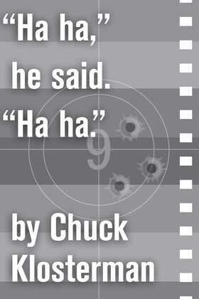 """Ha ha,"" he said. ""Ha ha."""