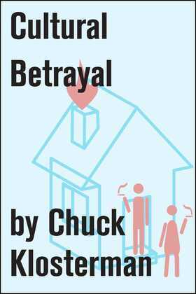 Cultural Betrayal: An Essay from Chuck Klosterman IV