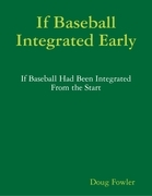 If Baseball Integrated Early - If Baseball Had Been Integrated from the Start