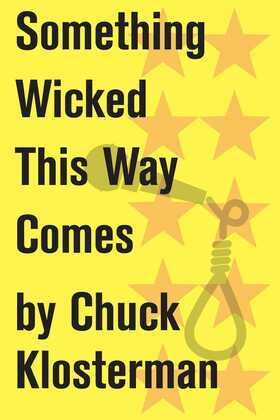 Something Wicked This Way Comes: An Essay from Chuck Klosterman IV