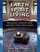 Earth Spirit Living: Bringing Heaven and Nature into Your Home