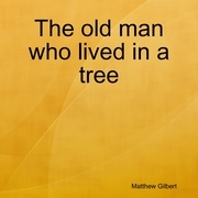 The Old Man Who Lived In a Tree