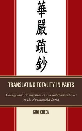 Translating Totality in Parts: Chengguan's Commentaries and Subcommentaries to the Avatamska Sutra