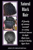 Natural Black Hair: A Family of Women Succeed in Using Natural Means to Style Their Own Curly to Kinky Type Hair