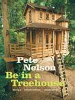 Be in a Treehouse: Design / Construction / Inspiration