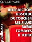 Interdiction absolue de toucher les filles mme tombes  terre