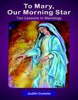 To Mary, Our Morning: Ten Lessons in Mariology