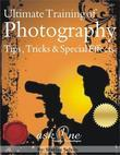 Ultimate Training of Photography Tips, Tricks & Special Effects.