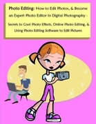 Photo Editing: How to Edit Photos, & Become an Expert Photo Editor in Digital Photography - Secrets to Cool Photo Effects, Online Pho