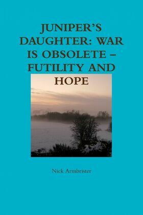 Juniper's Daughter: War Is Obsolete - Futility And Hope