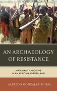 An Archaeology of Resistance: Materiality and Time in an African Borderland