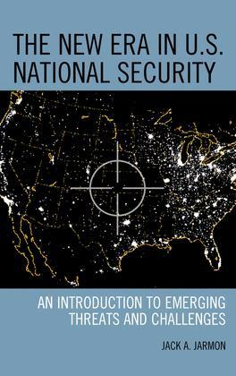 The New Era in U.S. National Security: An Introduction to Emerging Threats and Challenges