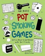 Mr. Bud's Pot Smoking Games: 25 Fun Ways to Get Baked with Your Friends