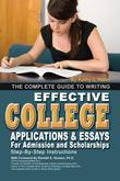 The Complete Guide to Writing Effective College Applications & Essays for Admission and Scholarships: Step-by-Step Instructions: Step-by-Step Instruct