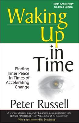 Waking Up in Time: Finding Inner Peace in Times of Accelerating Change