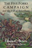The Five Forks Campaign and the Fall of Petersburg: March 29 - April 1, 1865