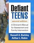 Defiant Teens, Second Edition: A Clinician's Manual for Assessment and Family Intervention