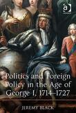 Politics and Foreign Policy in the Age of George I, 1714-1727
