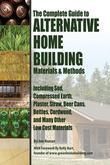 an The Complete Guide to Alternative Home Building Materials & Methods: Including Sod, Compressed Earth, Plaster, Straw, Beer Cans, Bottles, Cordwood