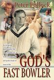 God's Fast Bowler (eBook): An intriguing autobiography that covers four decades of South African cricket and speaks deeply on issues of life