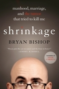 Shrinkage: Manhood, Marriage, and the Tumor That Tried to Kill Me