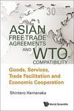 ASIAN FREE TRADE AGREEMENTS AND WTO COMPATIBILITY: GOODS, SERVICES, TRADE FACILITATION AND ECONOMIC COOPERATION: Goods, Services, Trade Facilitation a