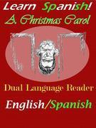 Learn Spanish! A Christmas Carol: Dual Language Reader (English/Spanish)