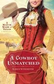 Cowboy Unmatched, A: A Match Made in Texas Novella 1