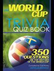 The World Cup Trivia Quiz Book: 350 Questions on the History of the World Cup
