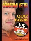 The Sebastian Vettel Quiz Book: 100 Questions on the German Racing Driver