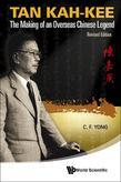 TAN KAH-KEE: THE MAKING OF AN OVERSEAS CHINESE LEGEND (REVISED EDITION): The Making of an Overseas Chinese Legend (Revised Edition)