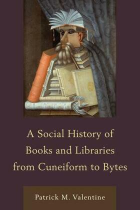 A Social History of Books and Libraries from Cuneiform to Bytes