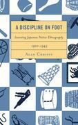 A Discipline on Foot: Inventing Japanese Native Ethnography, 1910-1945