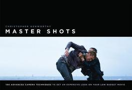 Master Shots Vol 1, 1st edition: 100 Advanced Camera Techniques to Get an Expensive Look on Your Low-Budget Movie