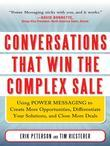 Conversations That Win the Complex Sale:  Using Power Messaging to Create More Opportunities, Differentiate your Solutions, and Close More Deals: Usin